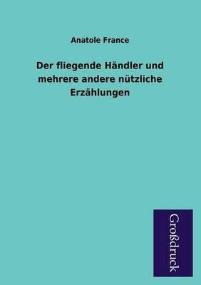 Der Fliegende Handler Und Mehrere Andere Nutzliche Erzahlungen (Paperback)