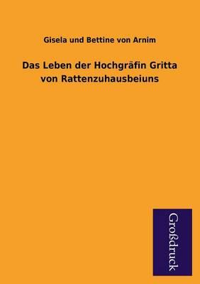 Das Leben Der Hochgrafin Gritta Von Rattenzuhausbeiuns (Paperback)