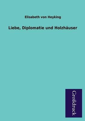 Liebe, Diplomatie Und Holzhauser (Paperback)