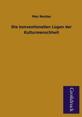 Die Konventionellen Lugen Der Kulturmenschheit (Paperback)