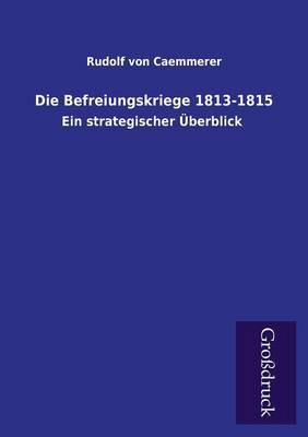 Die Befreiungskriege 1813-1815 (Paperback)