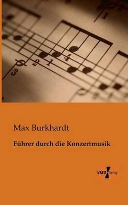 Fuhrer Durch Die Konzertmusik (Paperback)