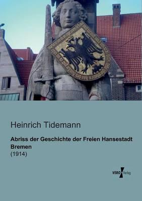Abriss Der Geschichte Der Freien Hansestadt Bremen (Paperback)