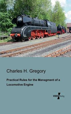Practical Rules for the Managment of a Locomotive Engine (Paperback)