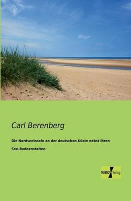 Die Nordseeinseln an Der Deutschen Kuste Nebst Ihren See-Badeanstalten (Paperback)