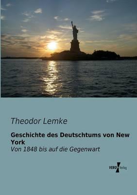 Geschichte Des Deutschtums Von New York (Paperback)