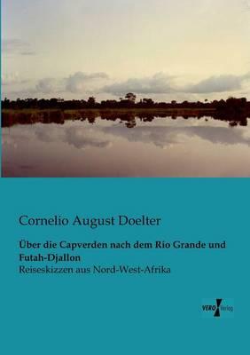 UEber die Capverden nach dem Rio Grande und Futah-Djallon (Paperback)