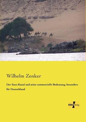 Der Suez-Kanal Und Seine Commercielle Bedeutung, Besonders Fur Deutschland (Paperback)