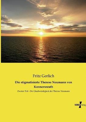 Die Stigmatisierte Therese Neumann Von Konnersreuth (Paperback)