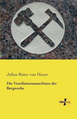Die Ventilationsmaschinen Der Bergwerke (Paperback)