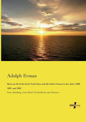 Reise Um Die Erde Durch Nord-Asien Und Die Beiden Oceane in Den Jahre 1828, 1829 Und 1830 (Paperback)