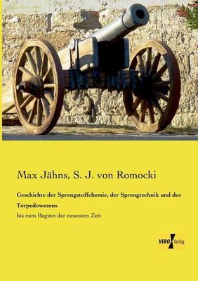Geschichte Der Sprengstoffchemie, Der Sprengtechnik Und Des Torpedowesens (Paperback)