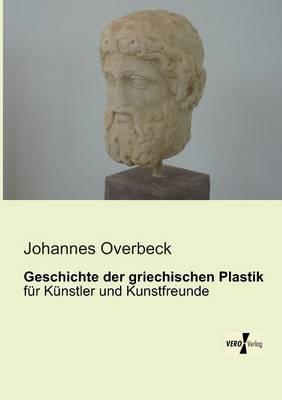Geschichte der griechischen Plastik (Paperback)