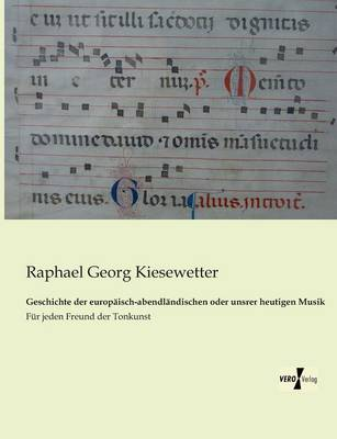 Geschichte Der Europaisch-Abendlandischen Oder Unsrer Heutigen Musik (Paperback)