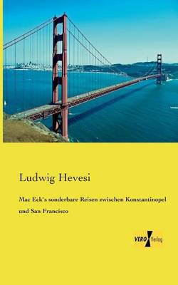 Mac Ecks Sonderbare Reisen Zwischen Konstantinopel Und San Francisco (Paperback)