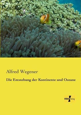 Die Entstehung Der Kontinente Und Ozeane (Paperback)