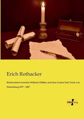 Briefwechsel Zwischen Wilhelm Dilthey Und Dem Grafen Paul Yorck Von Wartenburg 1877 - 1897 (Paperback)