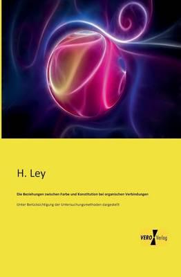 Die Beziehungen Zwischen Farbe Und Konstitution Bei Organischen Verbindungen (Paperback)