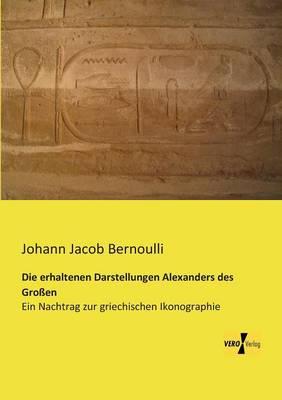 Die Erhaltenen Darstellungen Alexanders Des Grossen (Paperback)