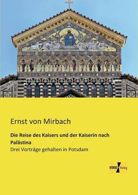 Die Reise Des Kaisers Und Der Kaiserin Nach Palastina (Paperback)
