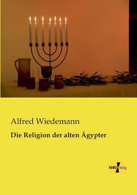 Die Religion Der Alten Agypter (Paperback)