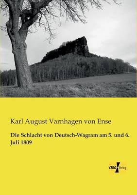 Die Schlacht Von Deutsch-Wagram Am 5. Und 6. Juli 1809 (Paperback)