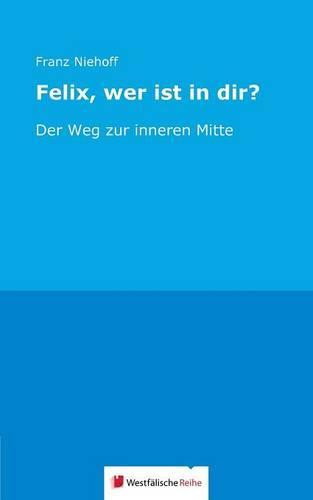 Felix, Wer Ist in Dir? (Paperback)