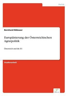 Europaisierung Der Osterreichischen Agrarpolitik (Paperback)