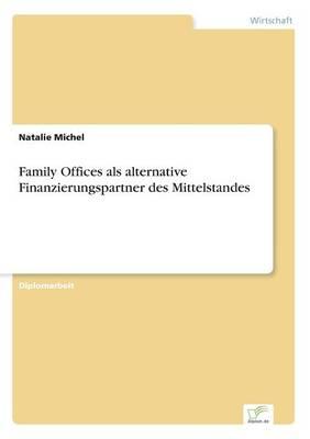 Family Offices ALS Alternative Finanzierungspartner Des Mittelstandes (Paperback)