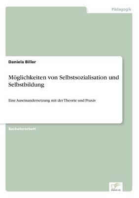 Moglichkeiten Von Selbstsozialisation Und Selbstbildung (Paperback)