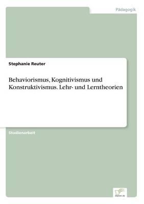 Behaviorismus, Kognitivismus und Konstruktivismus. Lehr- und Lerntheorien (Paperback)