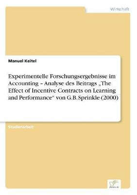 """Experimentelle Forschungsergebnisse Im Accounting - Analyse Des Beitrags """"The Effect of Incentive Contracts on Learning and Performance"""" Von G.B. Sprinkle (2000) (Paperback)"""