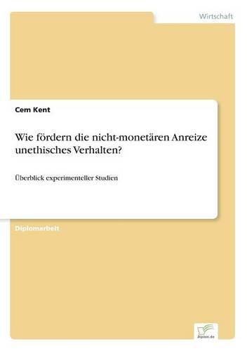 Wie Fordern Die Nicht-Monetaren Anreize Unethisches Verhalten? (Paperback)