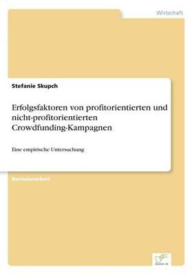 Erfolgsfaktoren Von Profitorientierten Und Nicht-Profitorientierten Crowdfunding-Kampagnen (Paperback)
