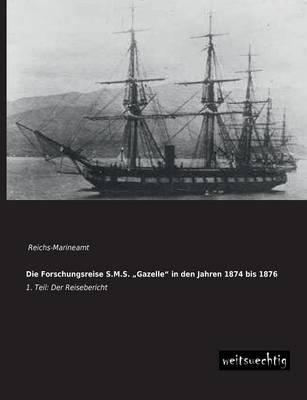"""Die Forschungsreise S.M.S. Gazelle"""" in Den Jahren 1874 Bis 1876 (Paperback)"""