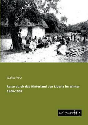 Reise Durch Das Hinterland Von Liberia Im Winter 1906-1907 (Paperback)