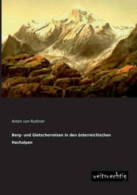 Berg- Und Gletscherreisen in Den Osterreichischen Hochalpen (Paperback)