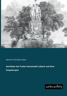 Ansichten Der Freien Hansestadt Lubeck Und Ihrer Umgebungen (Paperback)
