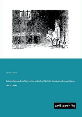 Schelmuffskys Wahrhaftige, Kuriose Und Sehr Gefahrliche Reisebeschreibung Zu Wasser Und Zu Lande (Paperback)