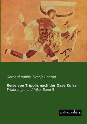 Reise Von Tripolis Nach Der Oase Kufra (Paperback)