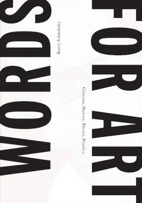 Barry Schwabsky - Words for Art Criticism, History, Theory, Practice (Paperback)