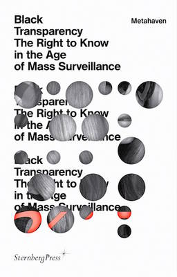 Black Transparency - The Right to Know in the Age of Mass Surveillance (Paperback)