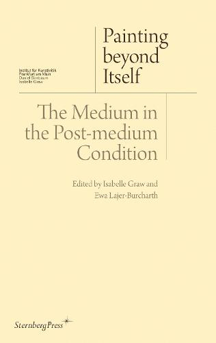 Painting Beyond Itself - The Medium in the Post-Medium Condition (Paperback)