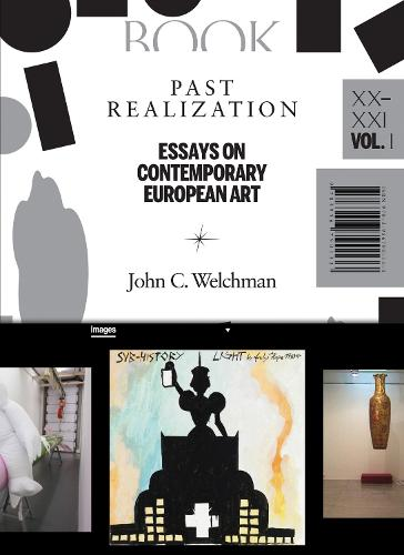 Past Realization - Essays on Contemporary European Art. XX - Xxi, Vol. 1 (Paperback)