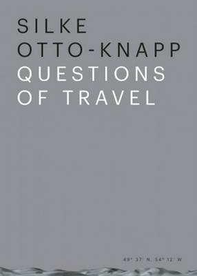 Silke Otto-Knapp - Questions of Travel (Paperback)
