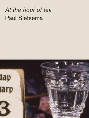 Paul Sietsema - at the Hour of Tea (Paperback)