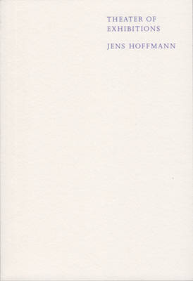 Jens Hoffmann - Theater of Exhibitions (Paperback)
