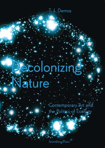 Decolonizing Nature - Contemporary Art and the Politics of Ecology (Paperback)