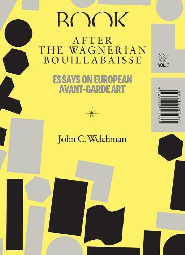 After the Wagnerian Bouillabaisse - Essays on European Avant-Garde Art XX-XXI Vol. 2 (Paperback)