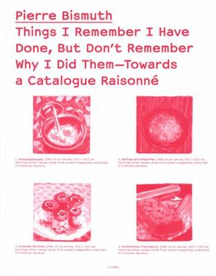 Pierre Bismuth - Things I Remember I Have Done, but Don't Remember Why I Did Them. Cat. Raisonee (Paperback)